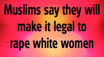 muslims-say-they-will-make-it-legal-to-rape-white-women